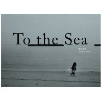 To the Sea / 鷲尾和彦