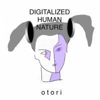 otori / DIGITALIZED HUMAN NATURE